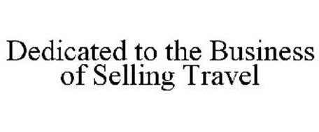 DEDICATED TO THE BUSINESS OF SELLING TRAVEL