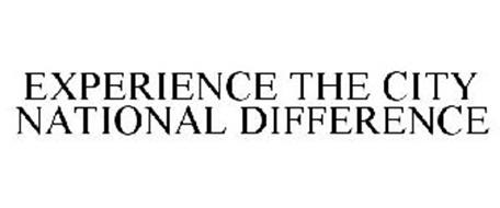 EXPERIENCE THE CITY NATIONAL DIFFERENCE