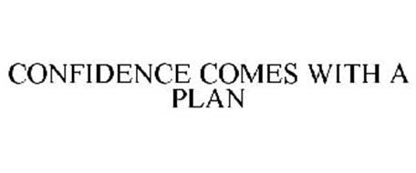 CONFIDENCE COMES WITH A PLAN