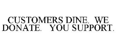 CUSTOMERS DINE. WE DONATE. YOU SUPPORT.