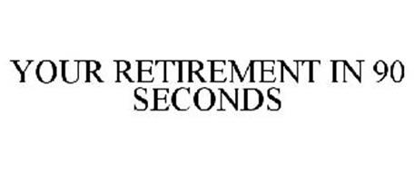 YOUR RETIREMENT IN 90 SECONDS
