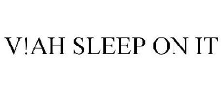 V!AH SLEEP ON IT