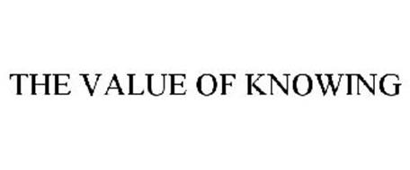 THE VALUE OF KNOWING