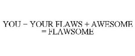 YOU + YOUR FLAWS + AWESOME = FLAWSOME