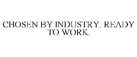 CHOSEN BY INDUSTRY. READY TO WORK.