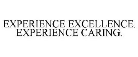 EXPERIENCE EXCELLENCE. EXPERIENCE CARING.