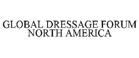 GLOBAL DRESSAGE FORUM NORTH AMERICA