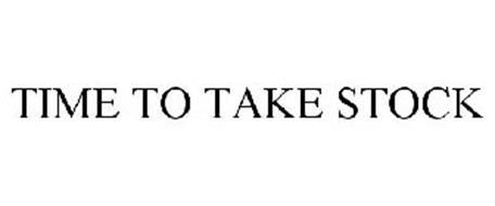 TIME TO TAKE STOCK