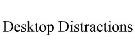 DESKTOP DISTRACTIONS