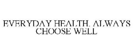 EVERYDAY HEALTH. ALWAYS CHOOSE WELL