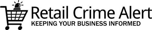 RETAIL CRIME ALERT KEEPING YOUR BUSINESS INFORMED
