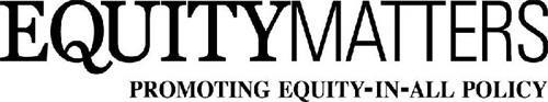 EQUITYMATTERS PROMOTING EQUITY-IN-ALL POLICY