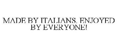 MADE BY ITALIANS. ENJOYED BY EVERYONE!