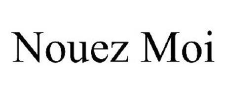 NOUEZ MOI