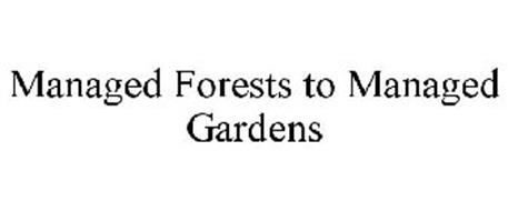 MANAGED FORESTS TO MANAGED GARDENS