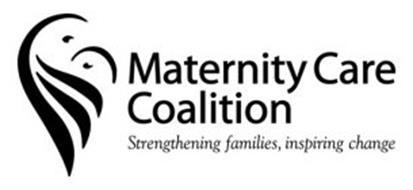 MATERNITY CARE COALITION STRENGTHENING FAMILIES, INSPIRING CHANGE