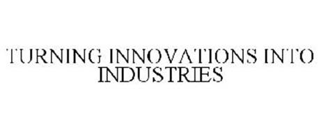 TURNING INNOVATIONS INTO INDUSTRIES