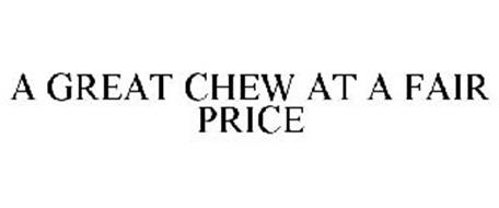 A GREAT CHEW AT A FAIR PRICE