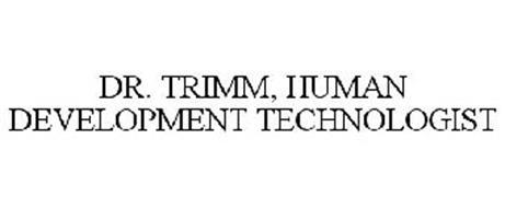 DR. TRIMM, HUMAN DEVELOPMENT TECHNOLOGIST