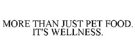 MORE THAN JUST PET FOOD. IT'S WELLNESS.