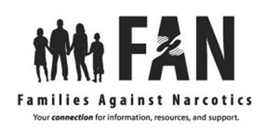 FAN FAMILIES AGAINST NARCOTICS YOUR CONNECTION FOR INFORMATION, RESOURCES, AND SUPPORT.