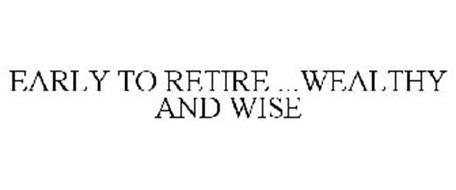EARLY TO RETIRE ...WEALTHY AND WISE