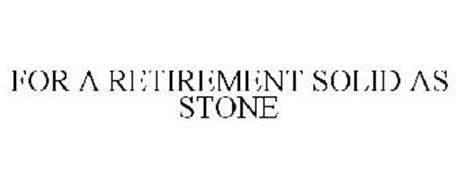 FOR A RETIREMENT SOLID AS STONE