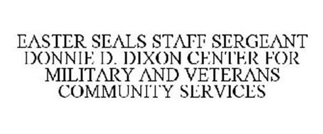 EASTER SEALS STAFF SERGEANT DONNIE D. DIXON CENTER FOR MILITARY AND VETERANS COMMUNITY SERVICES