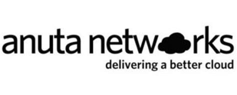 ANUTA NETWORKS DELIVERING A BETTER CLOUD
