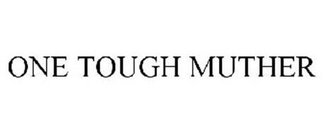 ONE TOUGH MUTHER