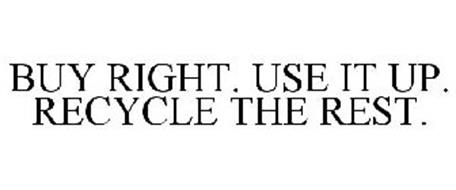 BUY RIGHT. USE IT UP. RECYCLE THE REST.