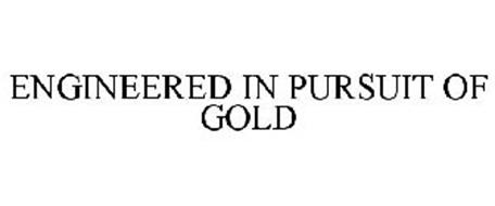 ENGINEERED IN PURSUIT OF GOLD