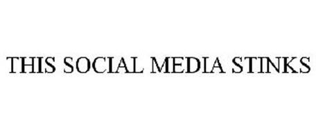 THIS SOCIAL MEDIA STINKS