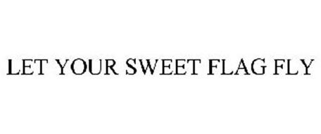 LET YOUR SWEET FLAG FLY