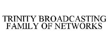 TRINITY BROADCASTING FAMILY OF NETWORKS