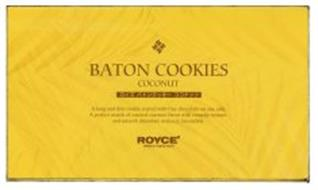 RRRR BATON COOKIES COCONUT A LONG AND THIN COOKIE COATED WITH FINE CHOCOLATE ON ONE SIDE. A PERFECT MATCH OF ROASTED COCONUT FLAVOR WITH CRUNCHY TEXTURE AND SMOOTH CHOCOLATE MAKES IT IRRESISTIBLE ROYCE'