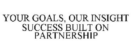 YOUR GOALS, OUR INSIGHT SUCCESS BUILT ON PARTNERSHIP
