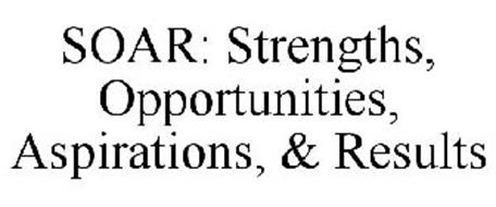 SOAR: STRENGTHS, OPPORTUNITIES, ASPIRATIONS, & RESULTS