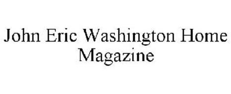 JOHN ERIC WASHINGTON HOME MAGAZINE