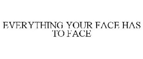 EVERYTHING YOUR FACE HAS TO FACE