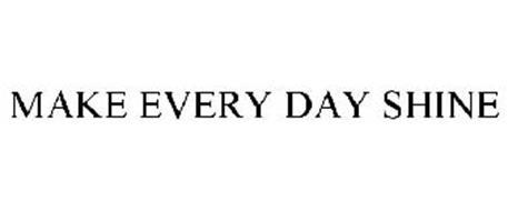 MAKE EVERY DAY SHINE