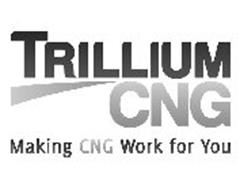 TRILLIUM CNG MAKING CNG WORK FOR YOU