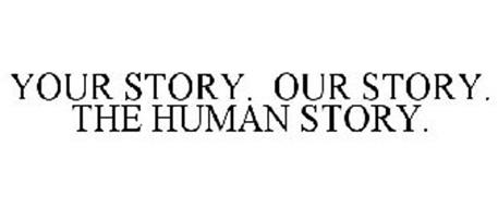 YOUR STORY. OUR STORY. THE HUMAN STORY.