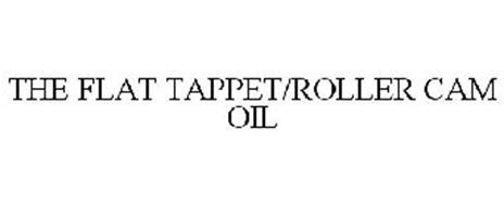 THE FLAT TAPPET/ROLLER CAM OIL