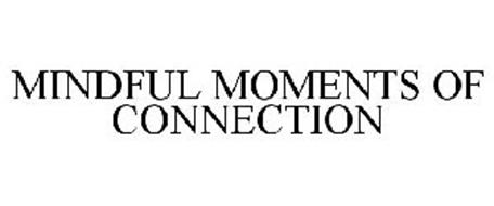 MINDFUL MOMENTS OF CONNECTION