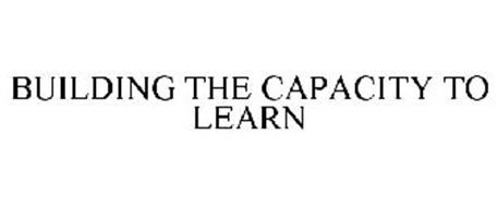 BUILDING THE CAPACITY TO LEARN