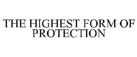 THE HIGHEST FORM OF PROTECTION
