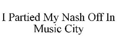 I PARTIED MY NASH OFF IN MUSIC CITY