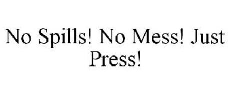 NO SPILLS! NO MESS! JUST PRESS!