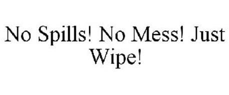 NO SPILLS! NO MESS! JUST WIPE!